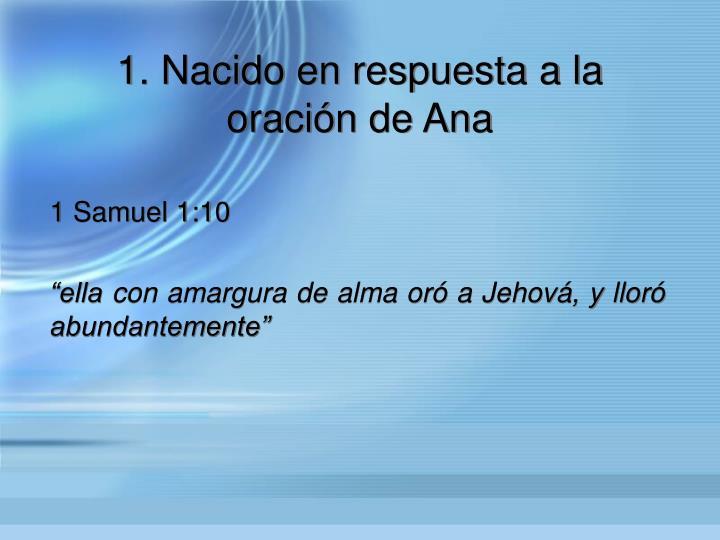 1. Nacido en respuesta a la oracin de Ana