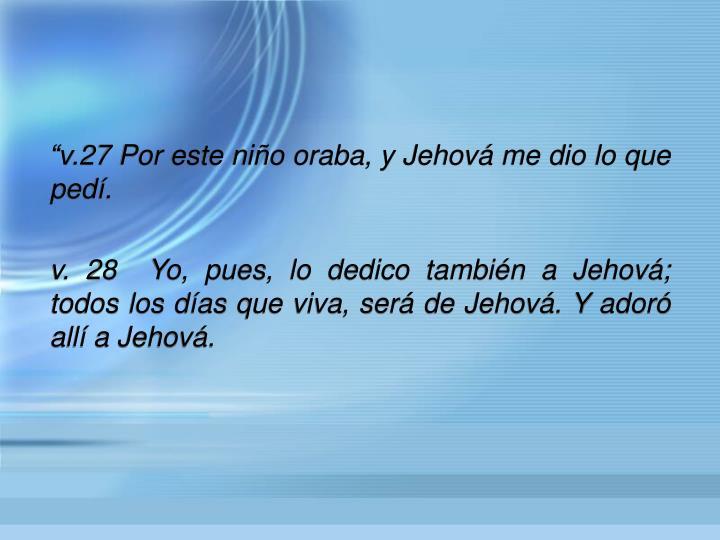v.27 Por este nio oraba, y Jehov me dio lo que ped.