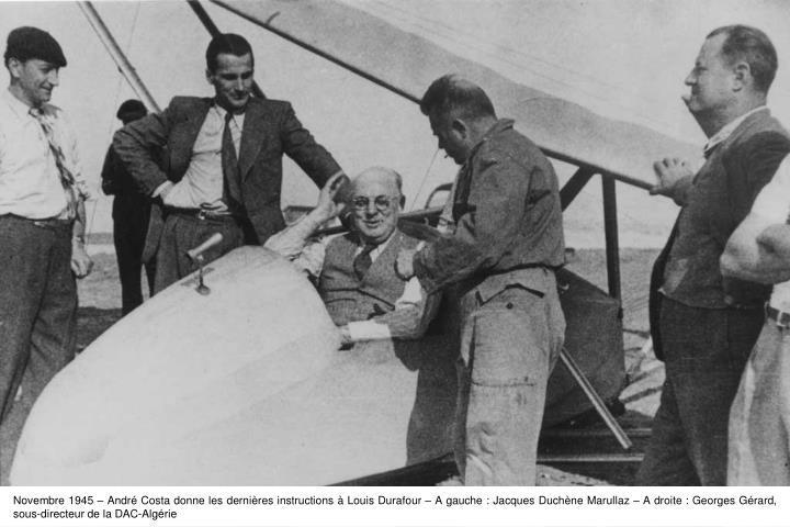 Novembre 1945  Andr Costa donne les dernires instructions  Louis Durafour  A gauche : Jacques Duchne Marullaz  A droite : Georges Grard, sous-directeur de la DAC-Algrie