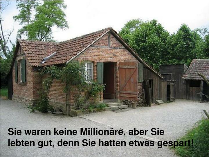 Sie waren keine Millionäre, aber Sie