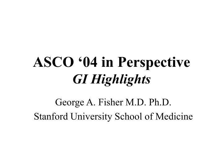 Asco 04 in perspective gi highlights