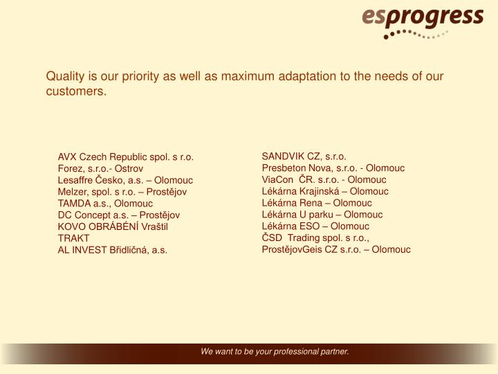 Quality is our priority as well as maximum adaptation to the needs of our customers.