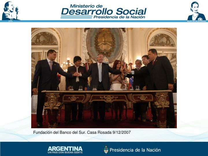 Fundación del Banco del Sur. Casa Rosada 9/12/2007