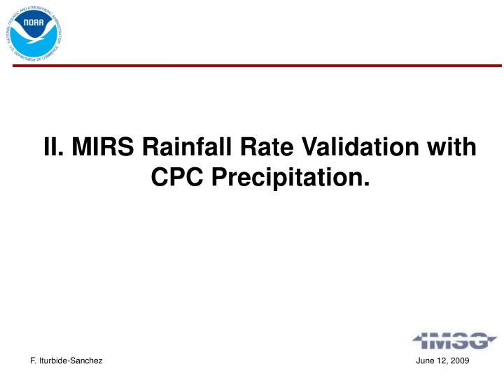 II. MIRS Rainfall Rate Validation with CPC Precipitation.