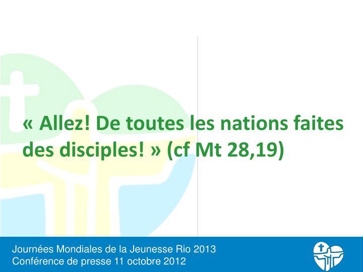 «Allez! De toutes les nations faites des disciples!» (