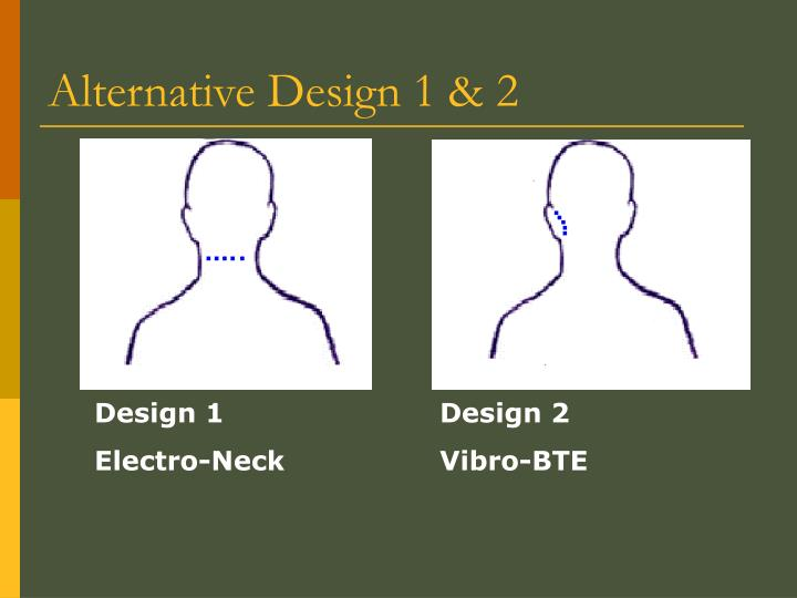 Alternative Design 1 & 2
