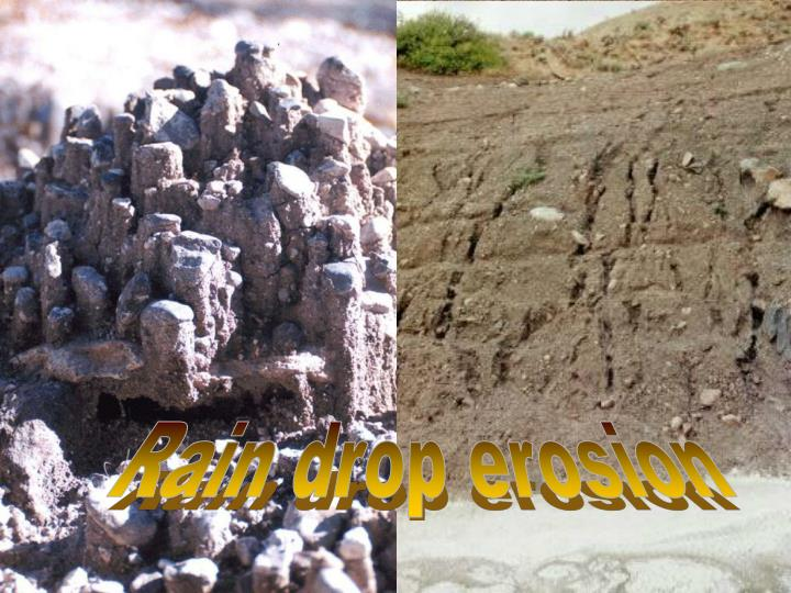 Rain drop erosion