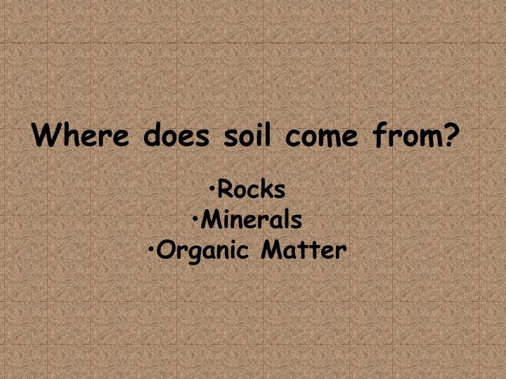 Where does soil come from?