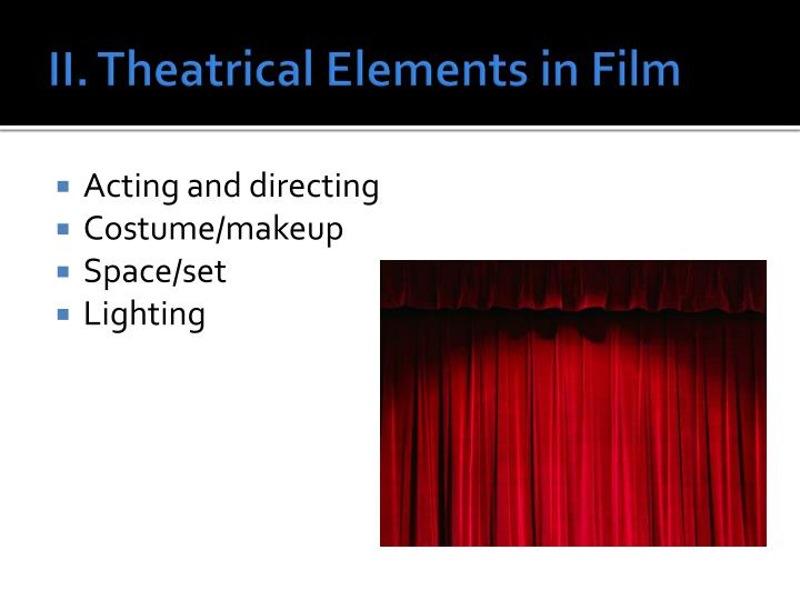 II. Theatrical Elements in Film