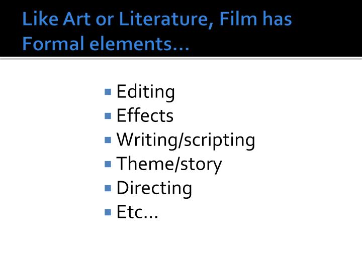 Like Art or Literature, Film has Formal elements…
