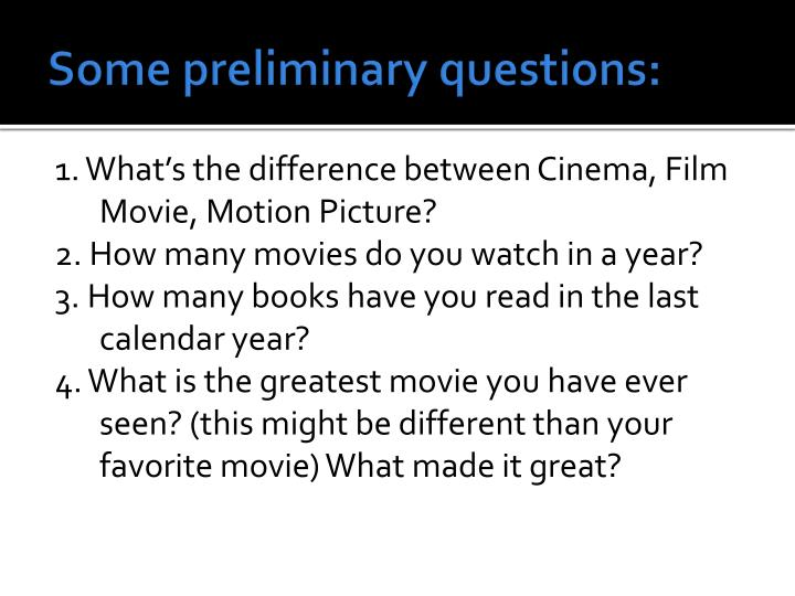 Some preliminary questions: