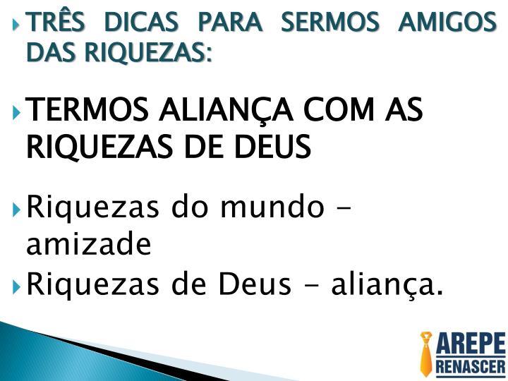 TRÊS DICAS PARA SERMOS AMIGOS DAS RIQUEZAS: