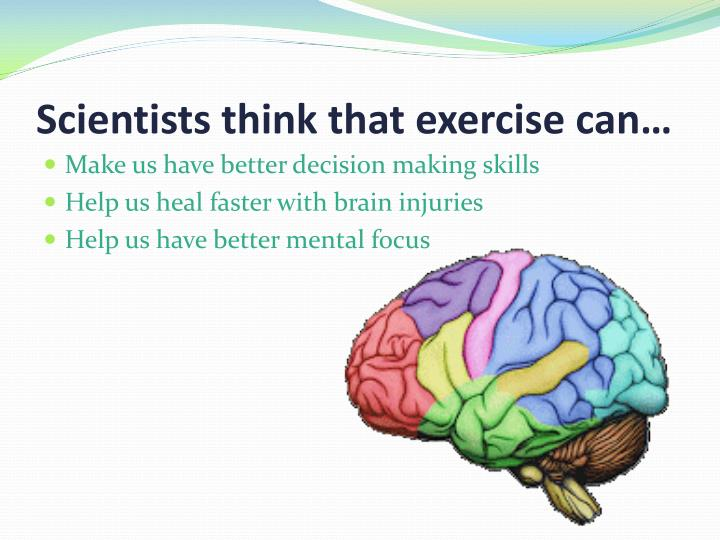 Scientists think that exercise can…