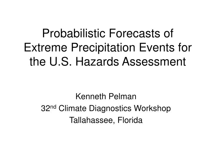 Probabilistic forecasts of extreme precipitation events for the u s hazards assessment