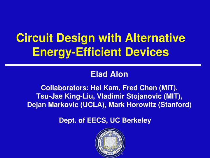Circuit design with alternative energy efficient devices