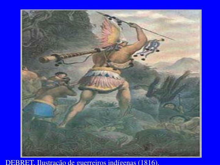 DEBRET, Ilustração de guerreiros indígenas (1816).