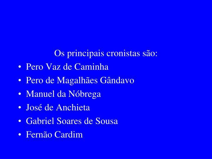 Os principais cronistas são: