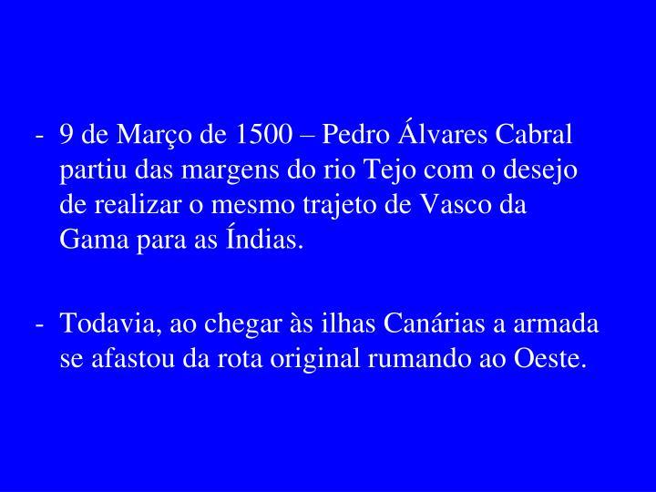 9 de Março de 1500 – Pedro Álvares Cabral partiu das margens do rio Tejo com o desejo de realizar o mesmo trajeto de Vasco da Gama para as Índias.
