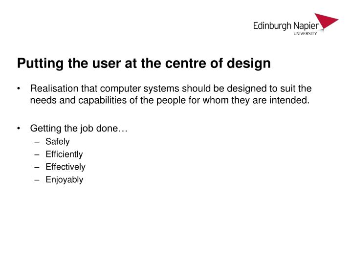 Putting the user at the centre of design