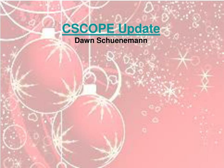 CSCOPE Update