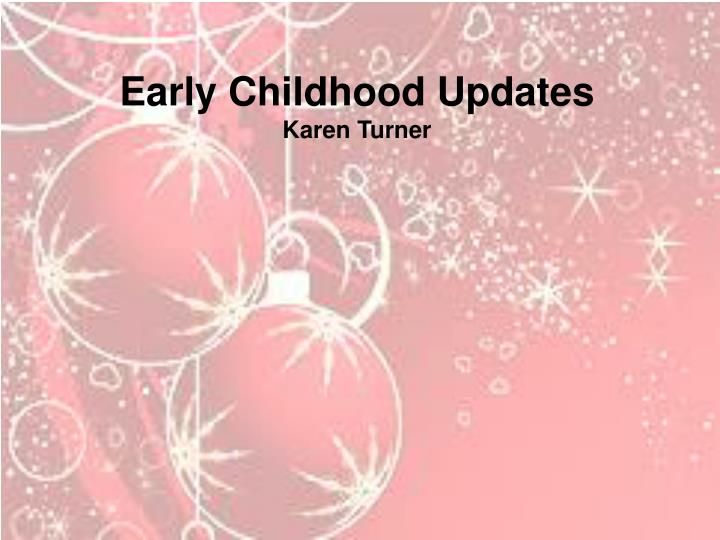 Early Childhood Updates