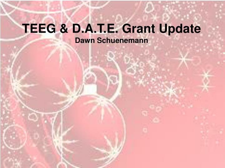 TEEG & D.A.T.E. Grant Update