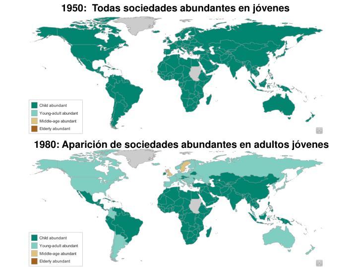 1950:  Todas sociedades abundantes en jóvenes
