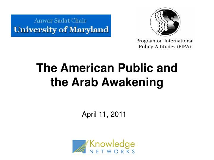 The American Public and                 the Arab Awakening