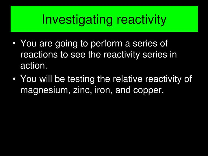 You are going to perform a series of reactions to see the reactivity series in action.