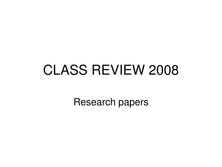CLASS REVIEW 2008