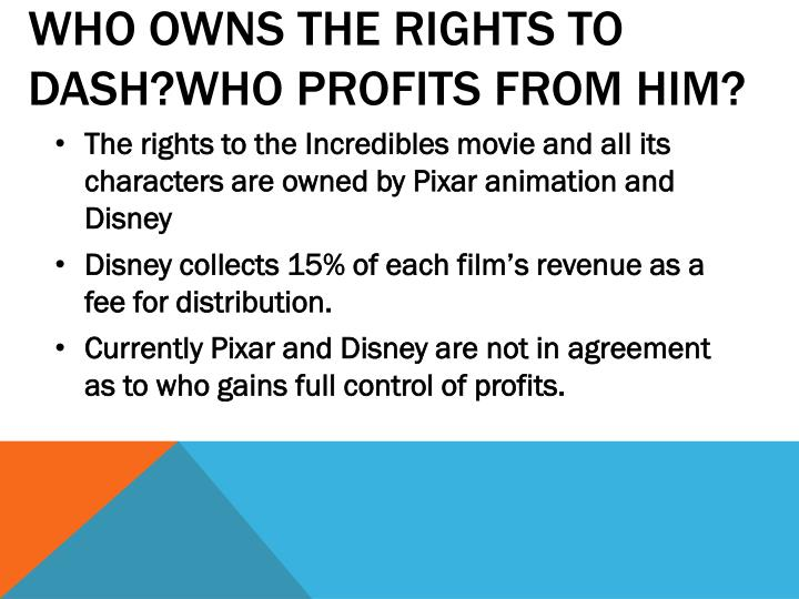 WHO OWNS THE RIGHTS TO DASH?WHO PROFITS FROM HIM?