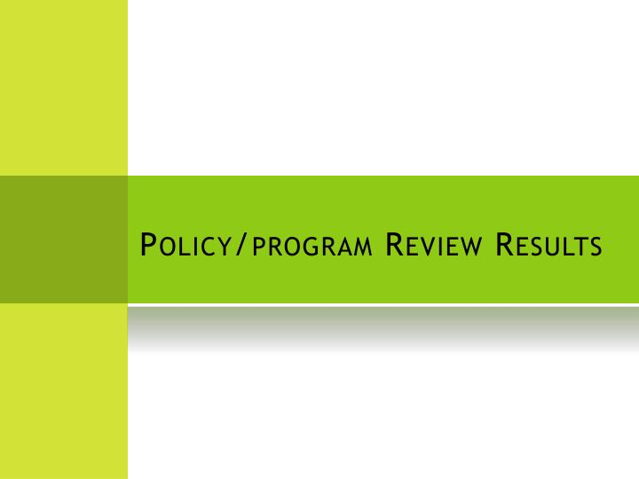Policy/program Review Results