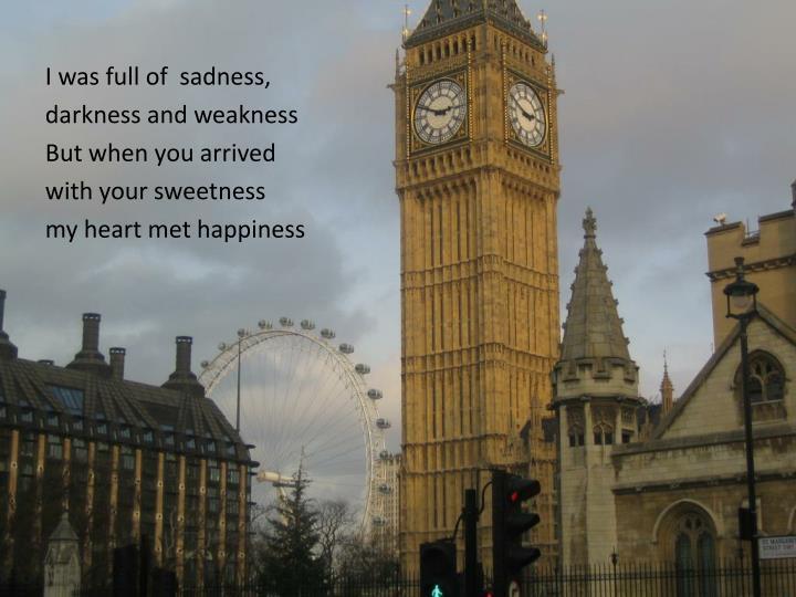 I was full of  sadness,