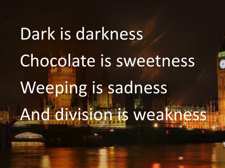 Dark is darkness