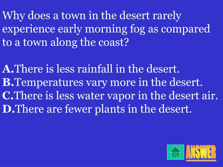 Why does a town in the desert rarely experience early morning fog as compared to a town along the coast?