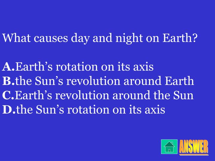 What causes day and night on Earth?