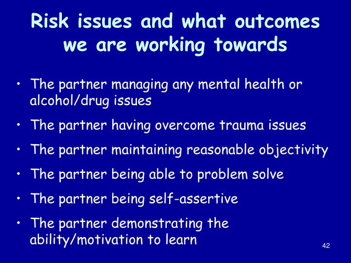 Risk issues and what outcomes we are working towards