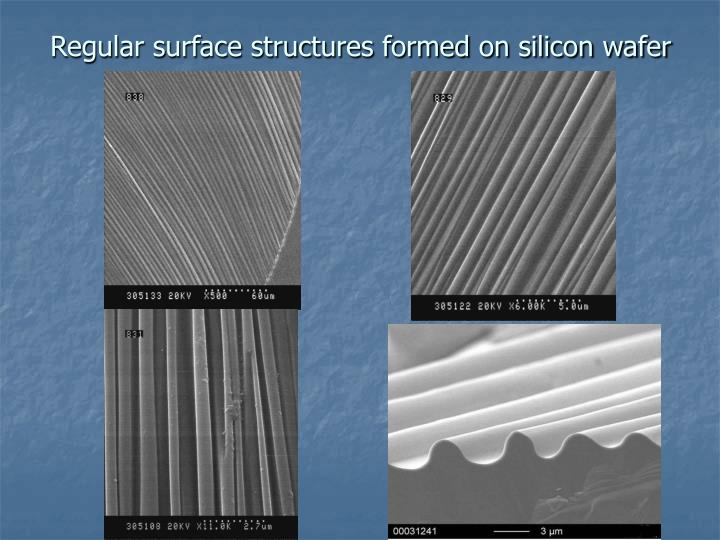 Regular surface structures formed on silicon wafer