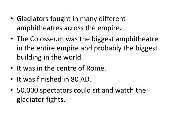 Gladiators fought in many different amphitheatres across the empire.
