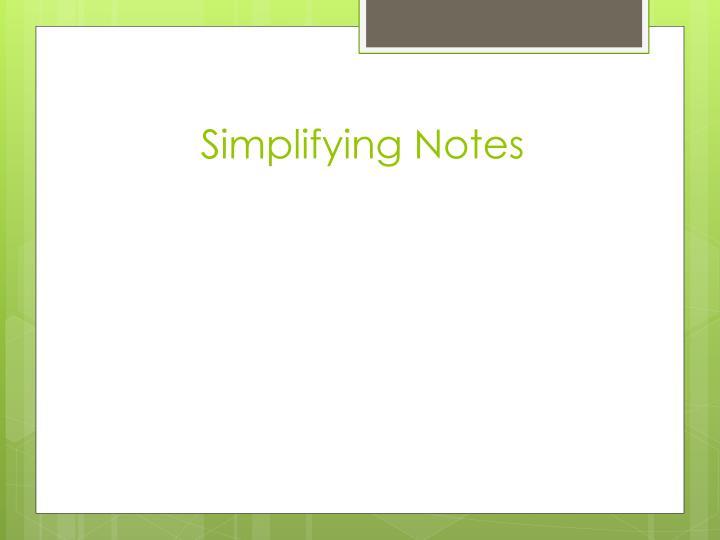 Simplifying Notes