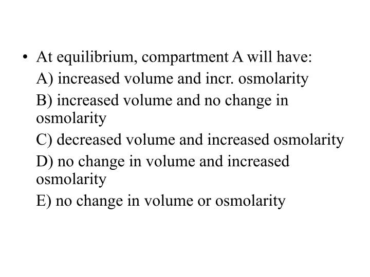 At equilibrium, compartment A will have: