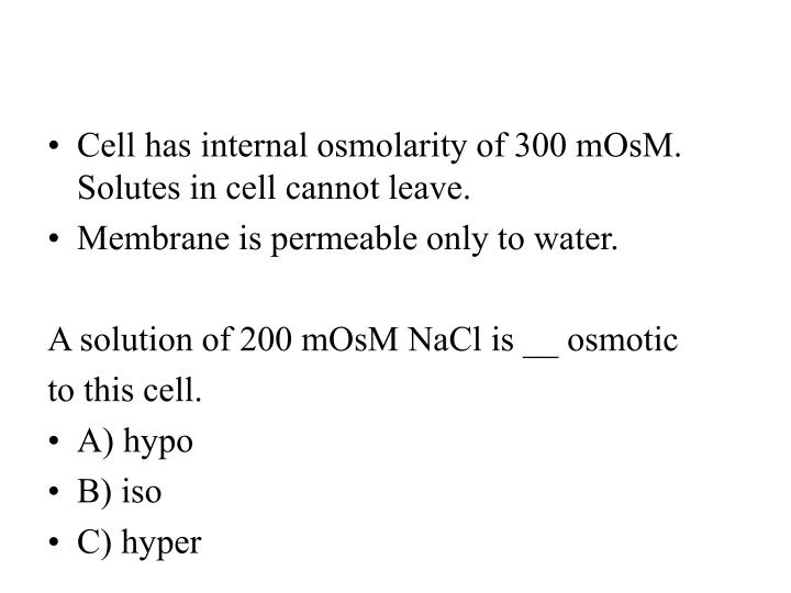 Cell has internal osmolarity of 300 mOsM. Solutes in cell cannot leave.