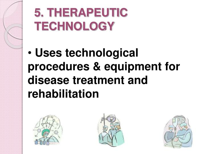 5. THERAPEUTIC TECHNOLOGY