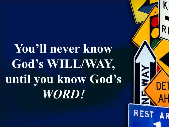 You'll never know God's WILL/WAY, until you know God's