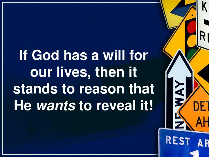 If God has a will for our lives, then it stands to reason that He