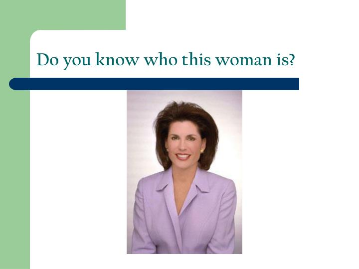 Do you know who this woman is?