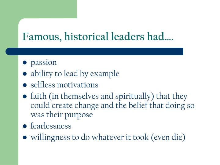 Famous, historical leaders had….