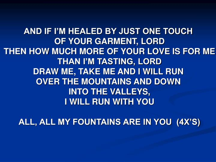 AND IF I'M HEALED BY JUST ONE TOUCH