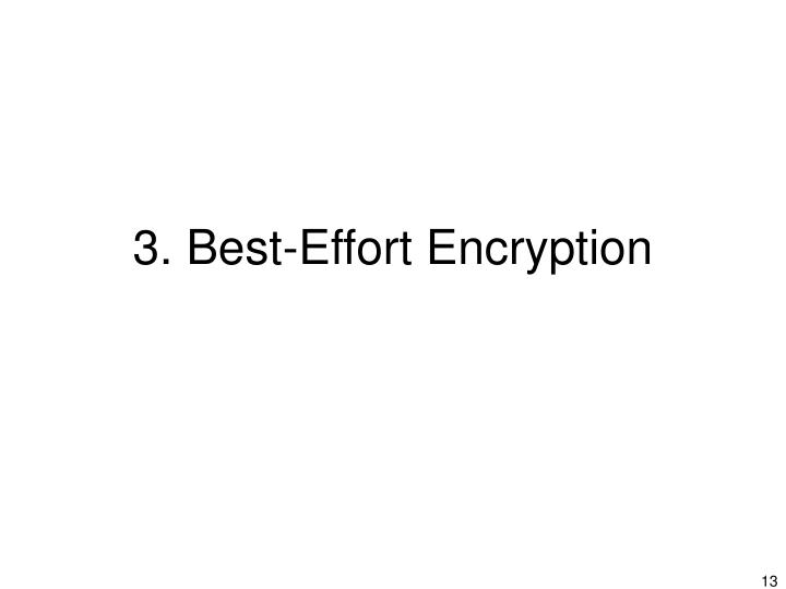 3. Best-Effort Encryption