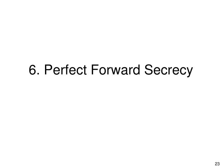 6. Perfect Forward Secrecy